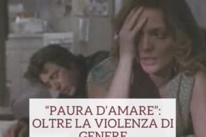 """Paura d'amare"": oltre la violenza di genere"